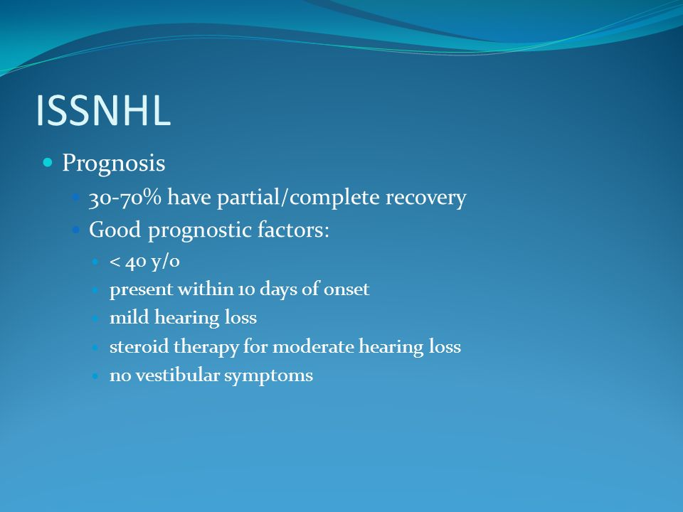 ISSNHL Prognosis 30-70% have partial/complete recovery