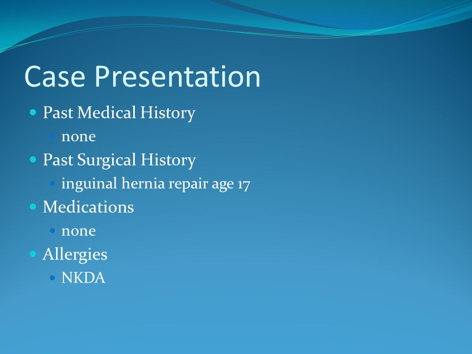 Case Presentation Past Medical History Past Surgical History