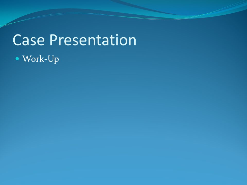 Case Presentation Work-Up