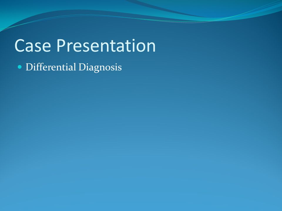 Case Presentation Differential Diagnosis