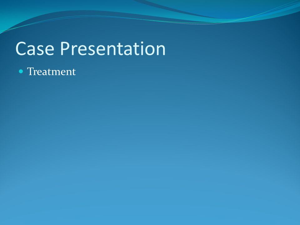 Case Presentation Treatment
