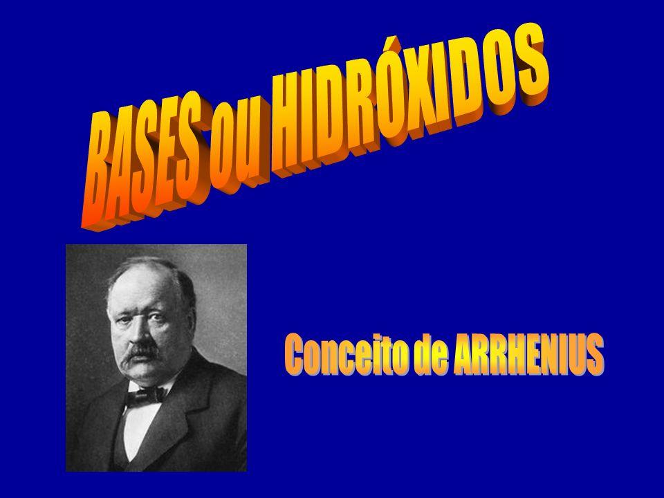 BASES ou HIDRÓXIDOS Conceito de ARRHENIUS