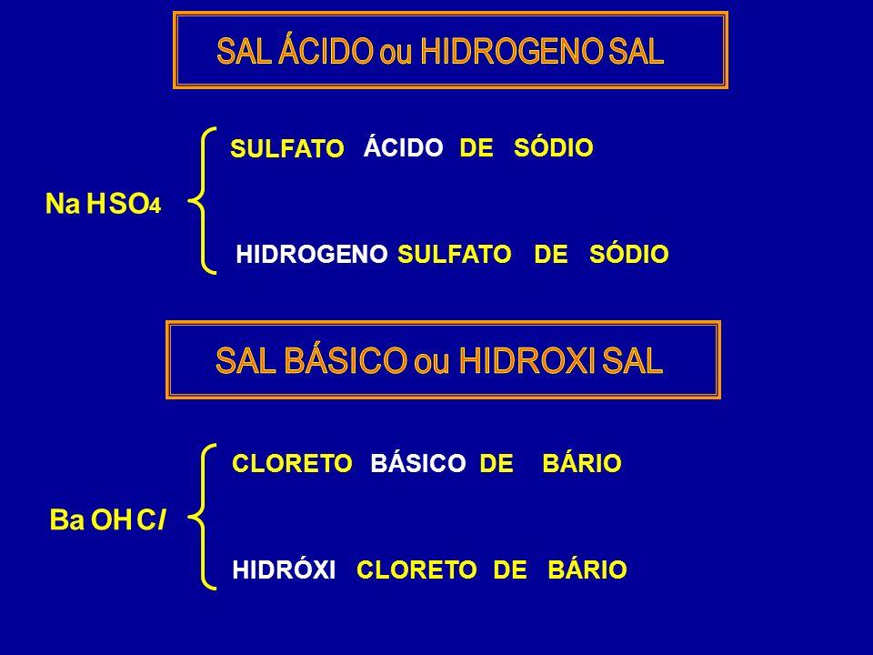 Na H SO4 Ba OH Cl SAL ÁCIDO ou HIDROGENO SAL SULFATO ÁCIDO DE SÓDIO