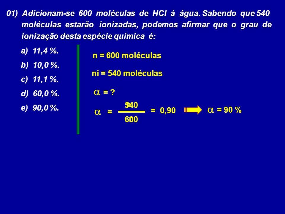 01) Adicionam-se 600 moléculas de HCl à água. Sabendo que 540