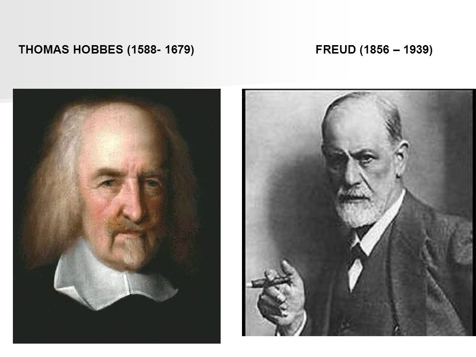 THOMAS HOBBES (1588- 1679) FREUD (1856 – 1939)