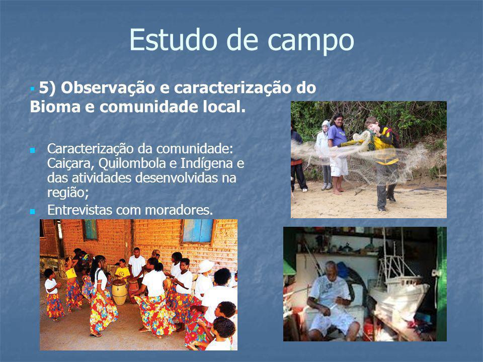 Estudo de campo 5) Observação e caracterização do Bioma e comunidade local.