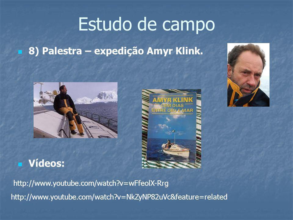 Estudo de campo 8) Palestra – expedição Amyr Klink. Vídeos: