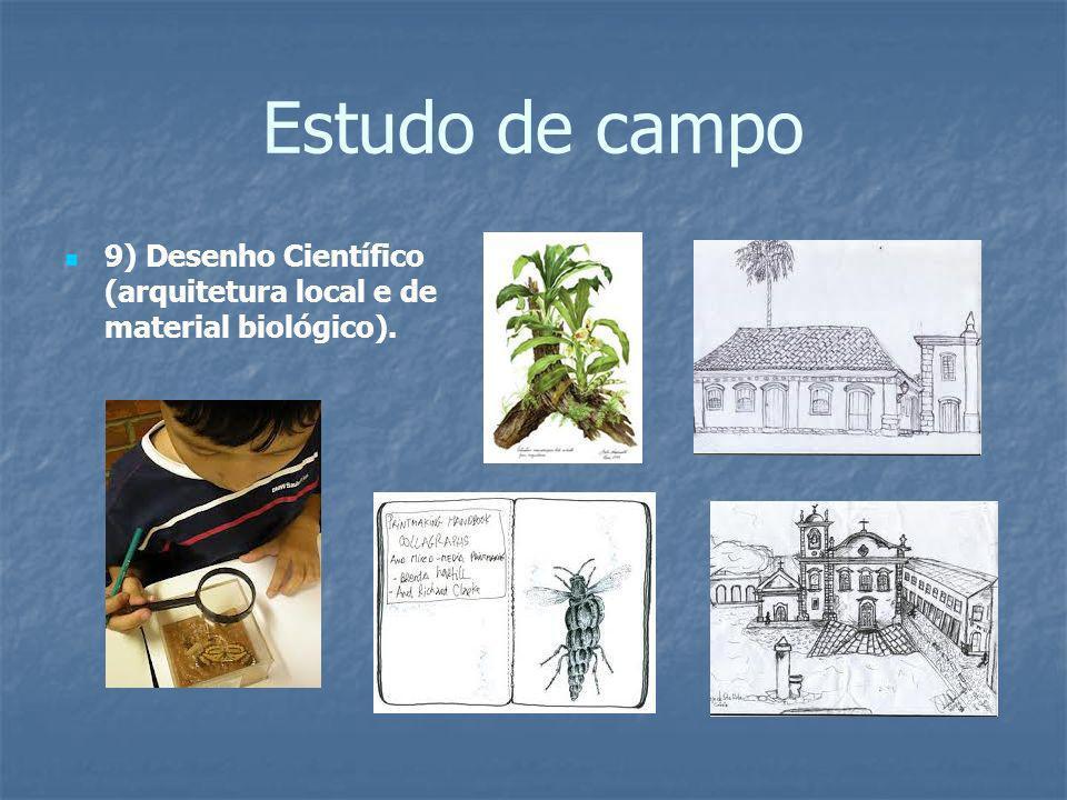 Estudo de campo 9) Desenho Científico (arquitetura local e de material biológico).
