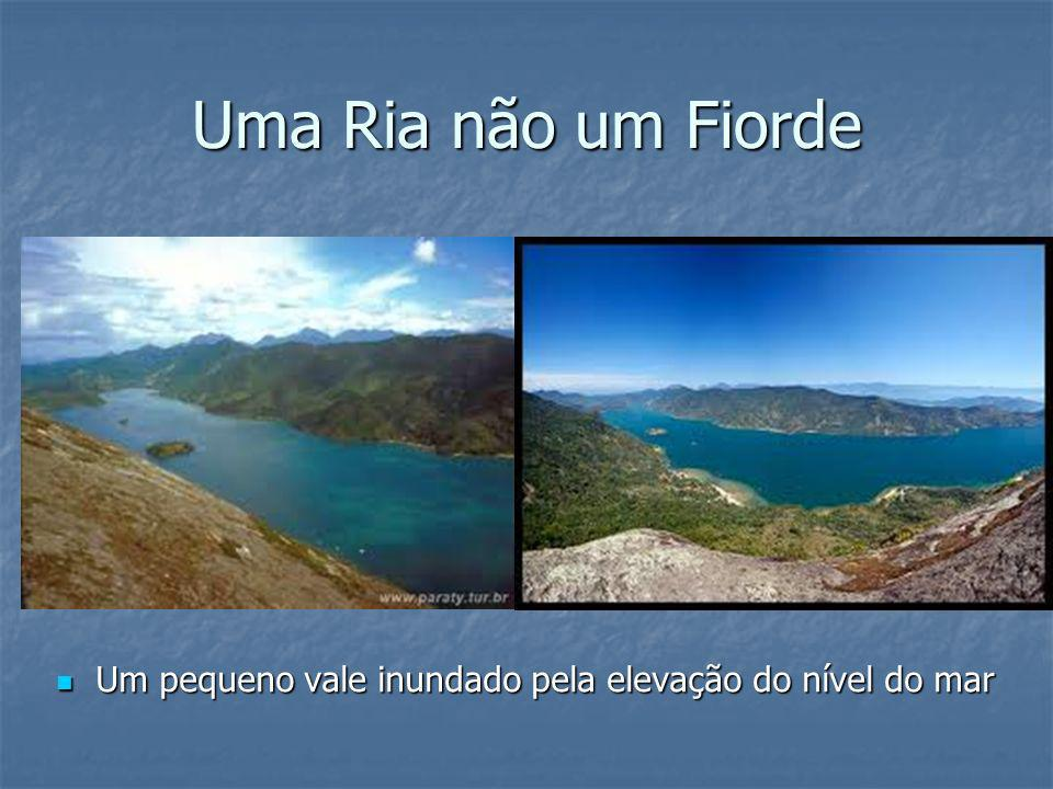 Uma Ria não um Fiorde Um pequeno vale inundado pela elevação do nível do mar