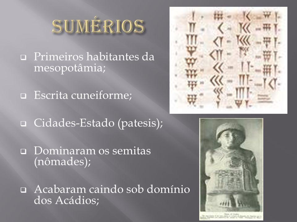 Sumérios Primeiros habitantes da mesopotâmia; Escrita cuneiforme;