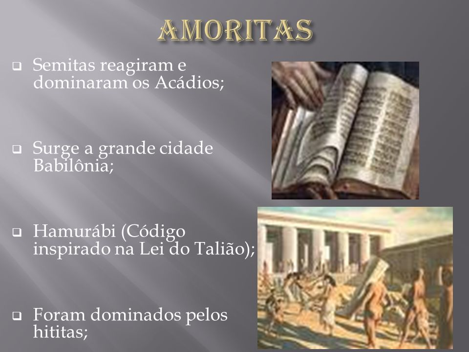 Amoritas Semitas reagiram e dominaram os Acádios;