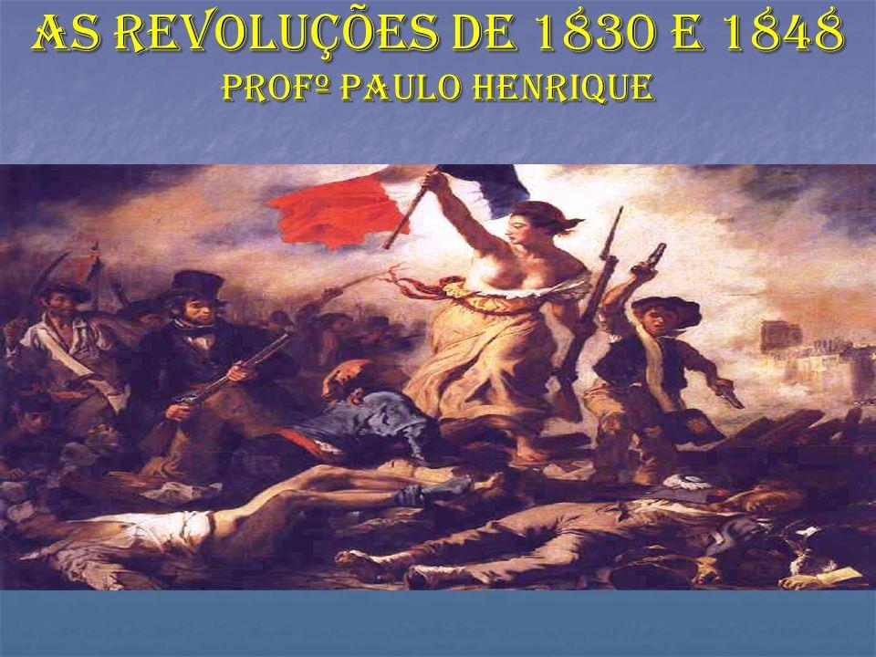 As revoluções de 1830 e 1848 Profº Paulo Henrique