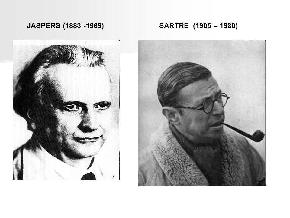 JASPERS (1883 -1969) SARTRE (1905 – 1980)
