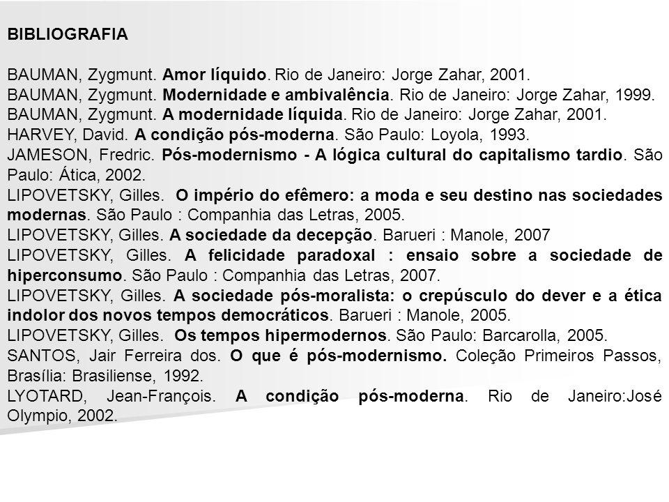 BIBLIOGRAFIA BAUMAN, Zygmunt. Amor líquido. Rio de Janeiro: Jorge Zahar, 2001.