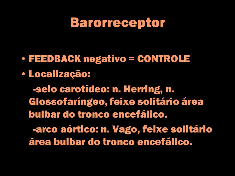 Barorreceptor FEEDBACK negativo = CONTROLE Localização: