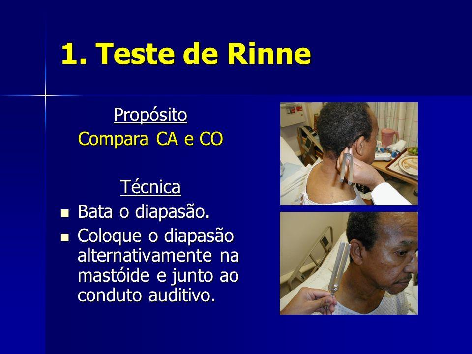 1. Teste de Rinne Propósito Compara CA e CO Técnica Bata o diapasão.