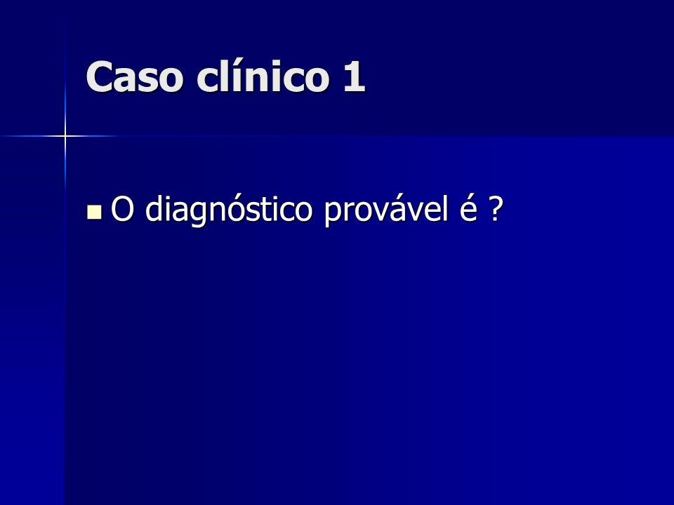 Caso clínico 1 O diagnóstico provável é