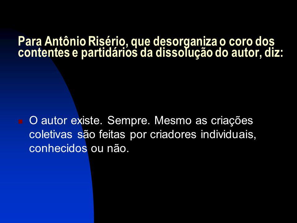 Para Antônio Risério, que desorganiza o coro dos contentes e partidários da dissolução do autor, diz: