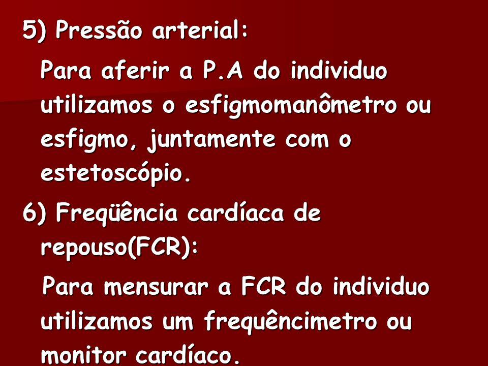 5) Pressão arterial: Para aferir a P.A do individuo utilizamos o esfigmomanômetro ou esfigmo, juntamente com o estetoscópio.