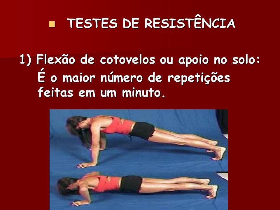 TESTES DE RESISTÊNCIA 1) Flexão de cotovelos ou apoio no solo: É o maior número de repetições feitas em um minuto.