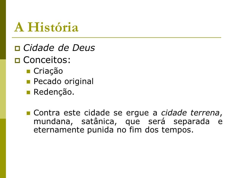 A História Cidade de Deus Conceitos: Criação Pecado original Redenção.