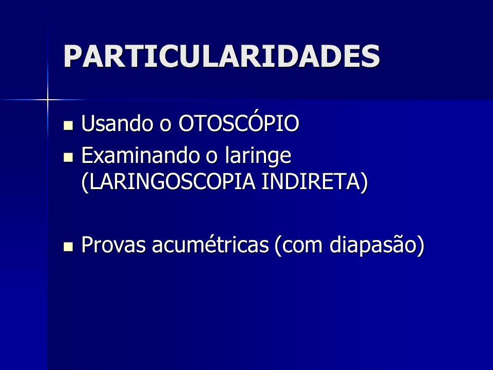 PARTICULARIDADES Usando o OTOSCÓPIO