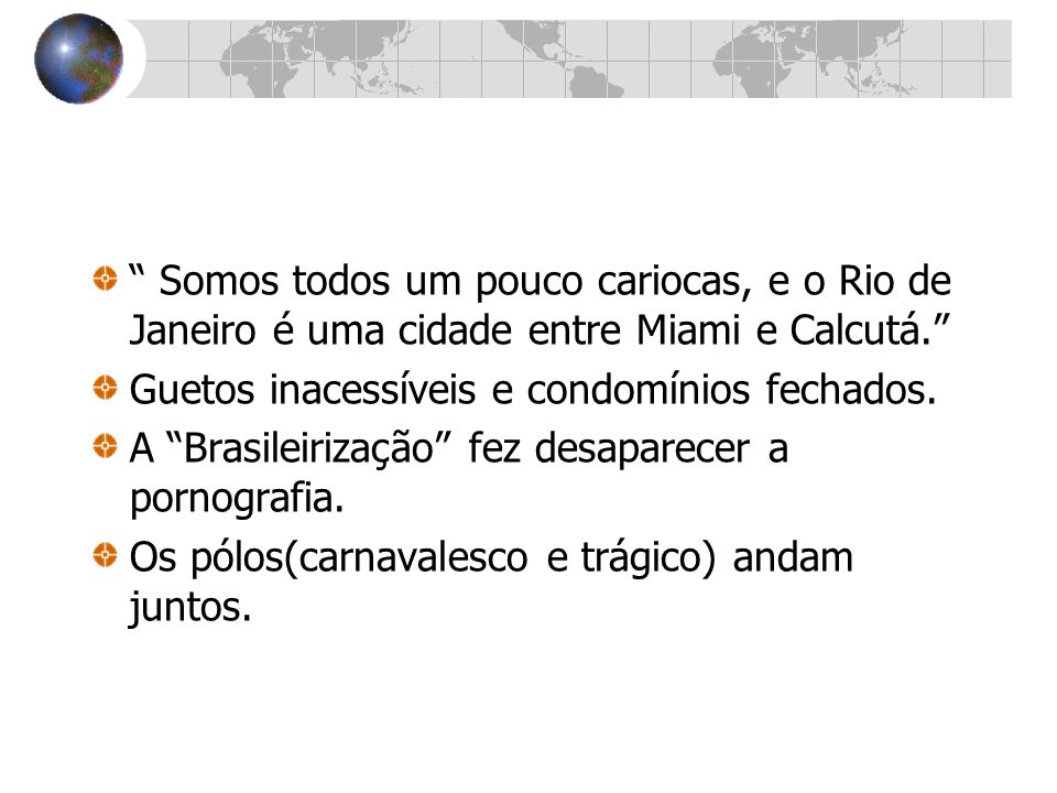 Somos todos um pouco cariocas, e o Rio de Janeiro é uma cidade entre Miami e Calcutá.