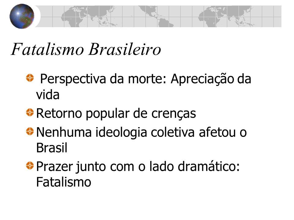 Fatalismo Brasileiro Perspectiva da morte: Apreciação da vida