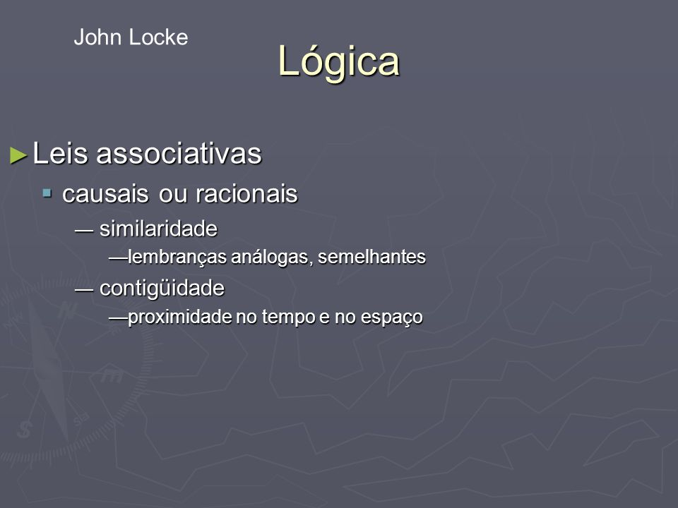 Lógica Leis associativas causais ou racionais John Locke similaridade