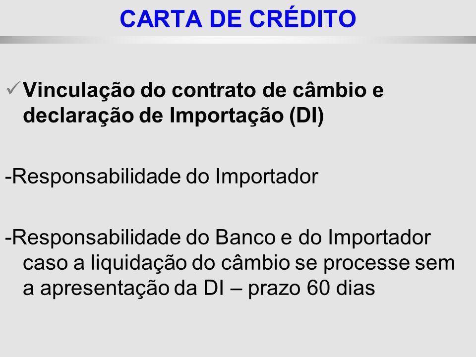 CARTA DE CRÉDITO Vinculação do contrato de câmbio e declaração de Importação (DI) -Responsabilidade do Importador.