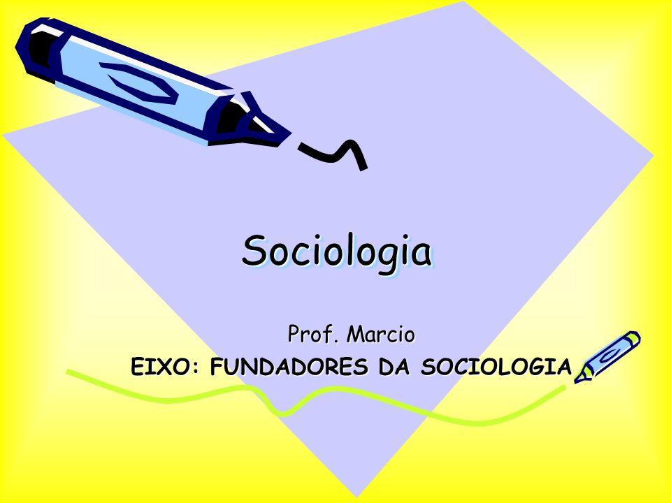 Prof. Marcio EIXO: FUNDADORES DA SOCIOLOGIA