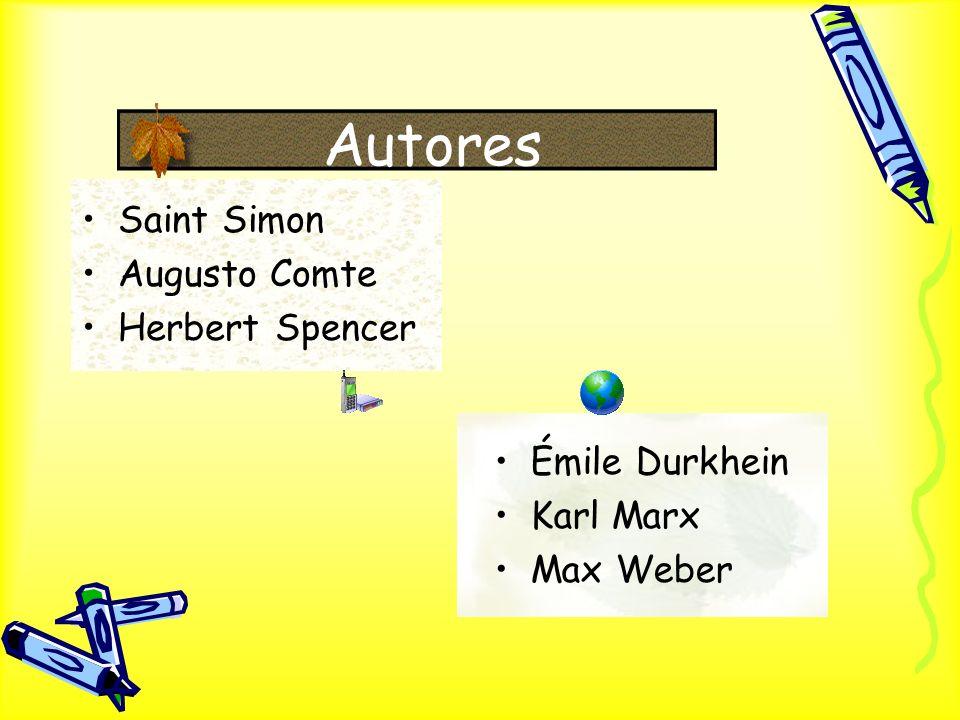 Autores Saint Simon Augusto Comte Herbert Spencer Émile Durkhein