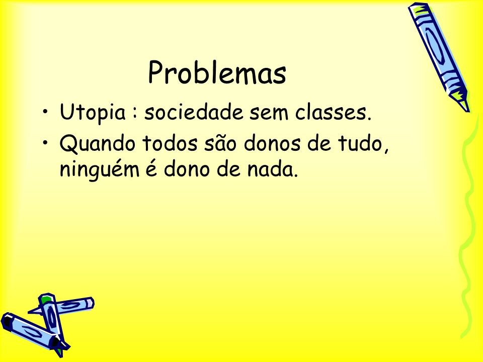 Problemas Utopia : sociedade sem classes.