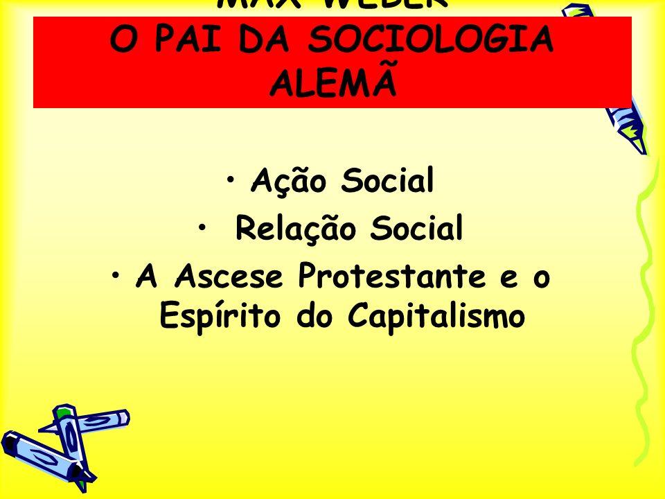 MAX WEBER O PAI DA SOCIOLOGIA ALEMÃ