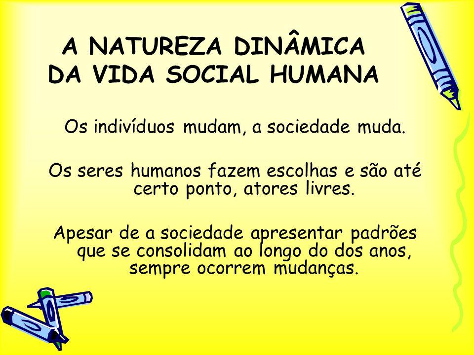 A NATUREZA DINÂMICA DA VIDA SOCIAL HUMANA