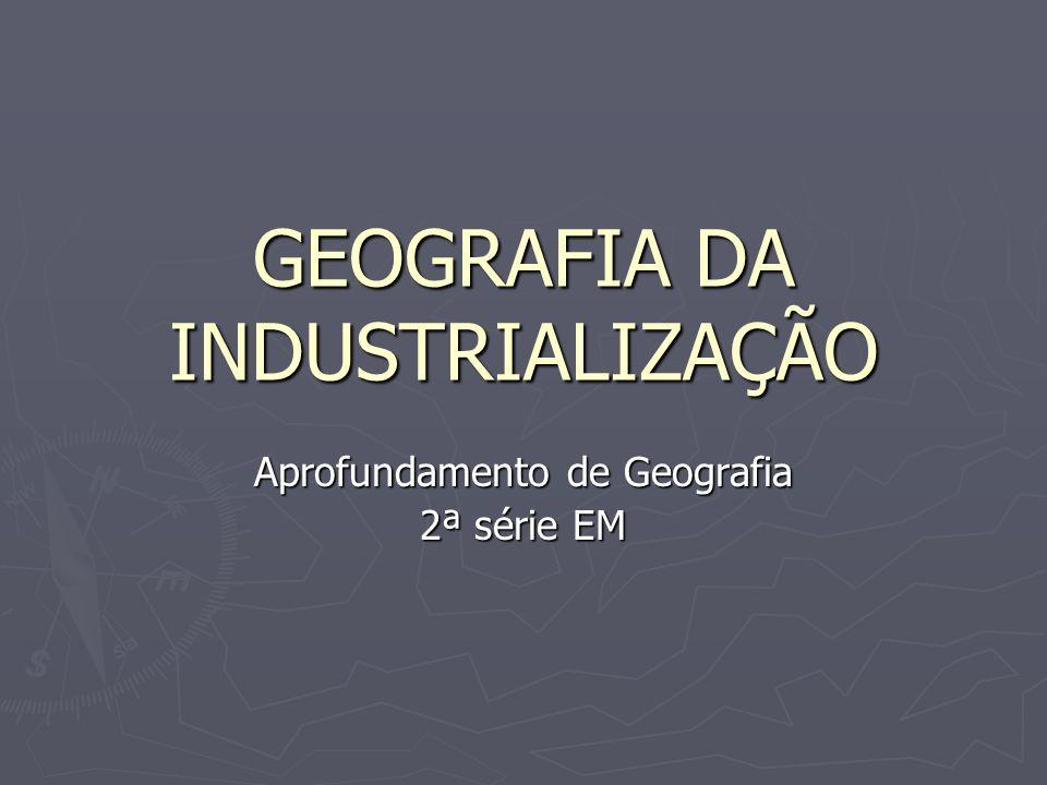 GEOGRAFIA DA INDUSTRIALIZAÇÃO