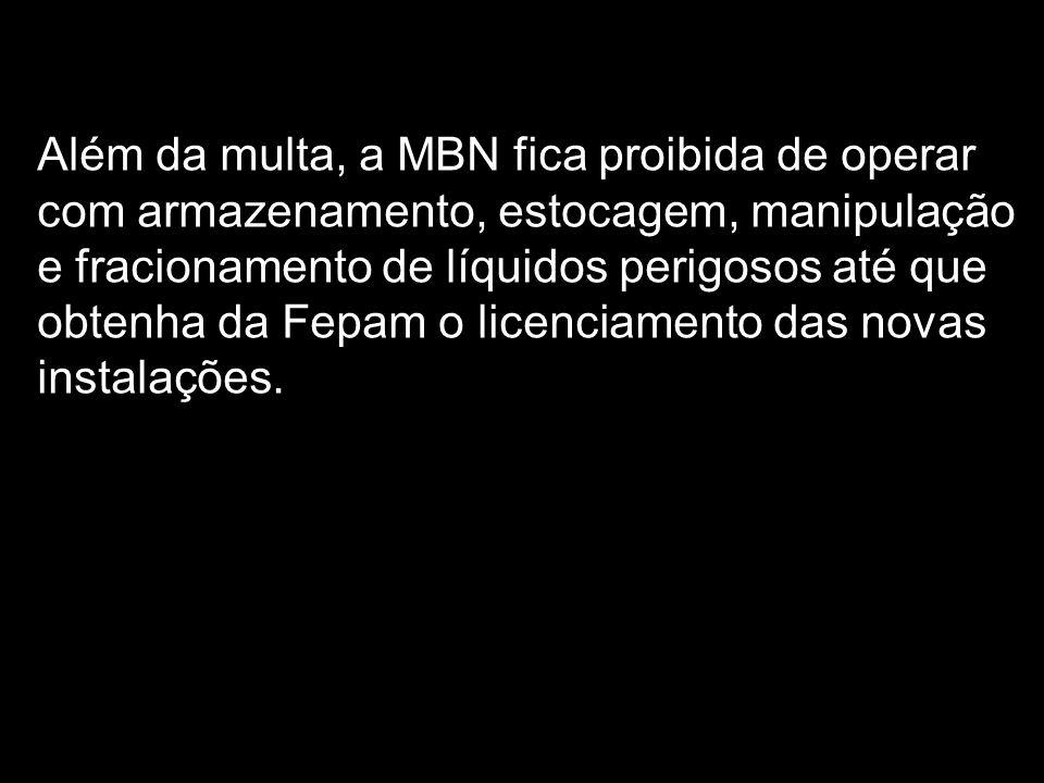 Além da multa, a MBN fica proibida de operar com armazenamento, estocagem, manipulação e fracionamento de líquidos perigosos até que obtenha da Fepam o licenciamento das novas instalações.