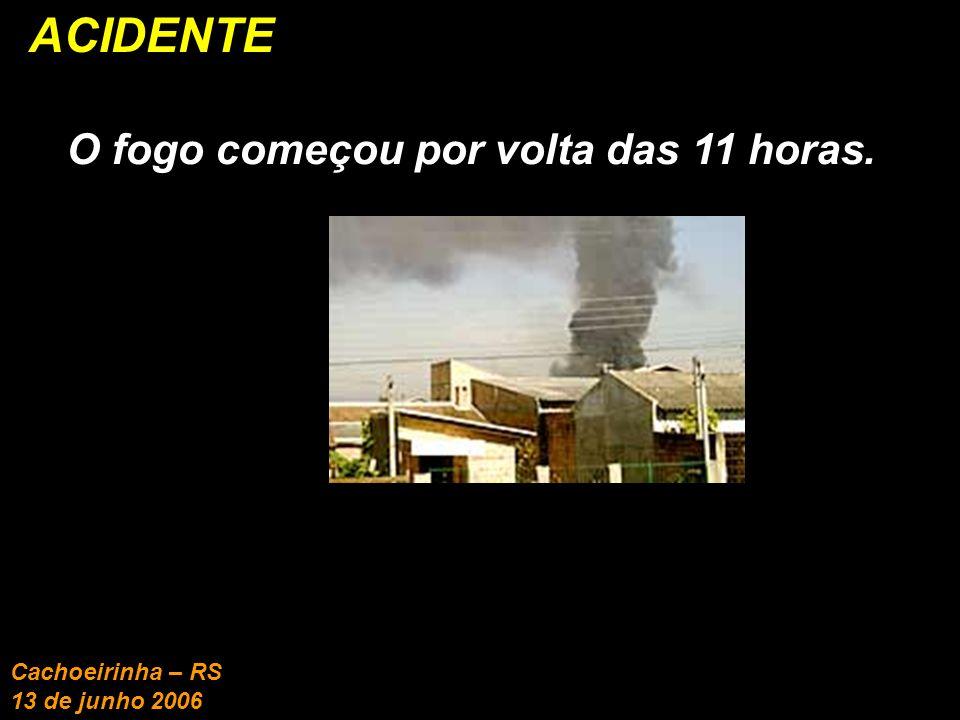ACIDENTE O fogo começou por volta das 11 horas. Cachoeirinha – RS