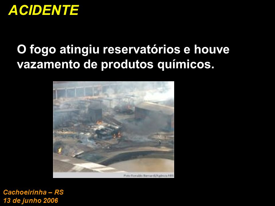 ACIDENTE O fogo atingiu reservatórios e houve vazamento de produtos químicos.