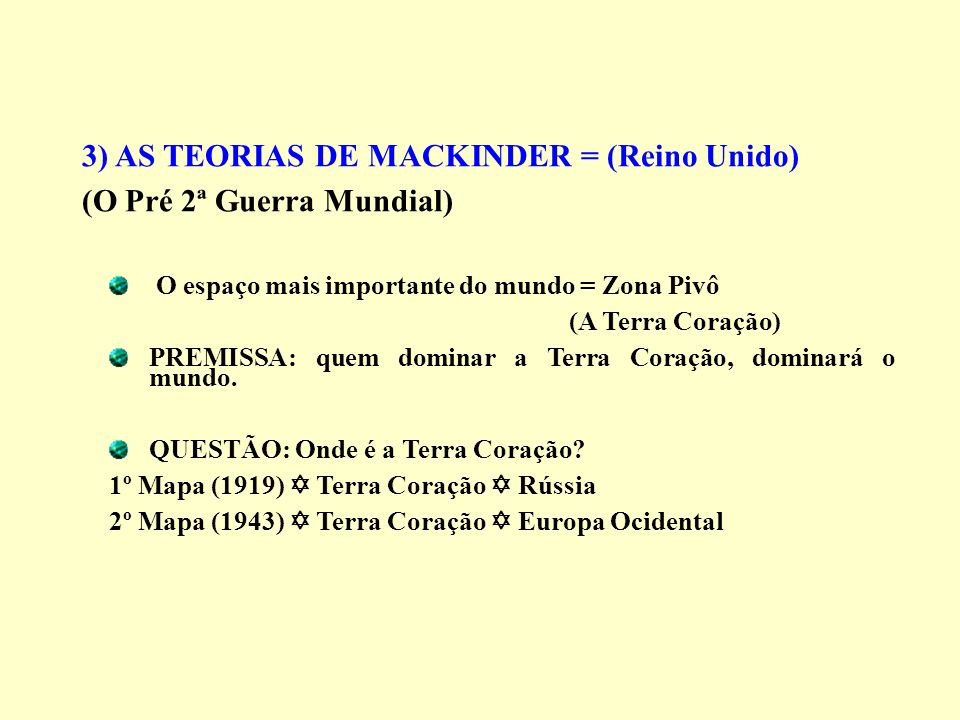 3) AS TEORIAS DE MACKINDER = (Reino Unido)