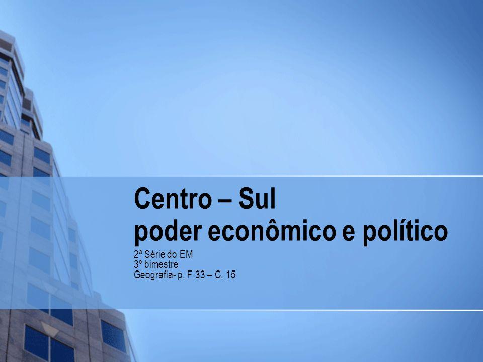 Centro – Sul poder econômico e político