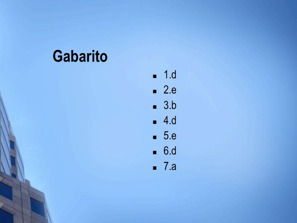 Gabarito 1.d 2.e 3.b 4.d 5.e 6.d 7.a