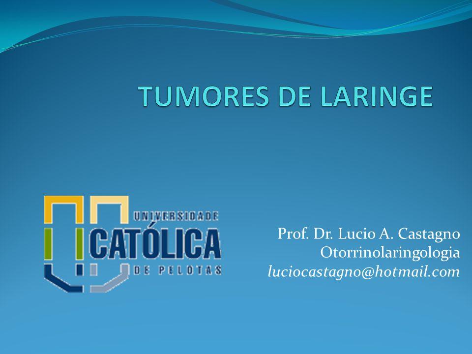 TUMORES DE LARINGE Prof. Dr. Lucio A. Castagno Otorrinolaringologia