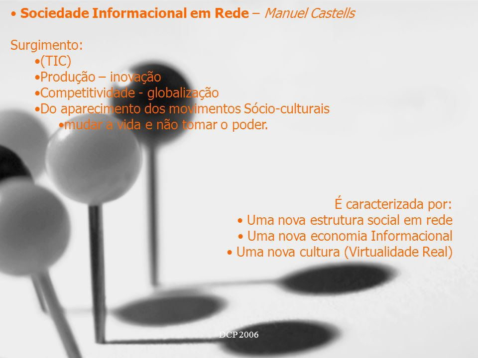 Sociedade Informacional em Rede – Manuel Castells Surgimento: (TIC)