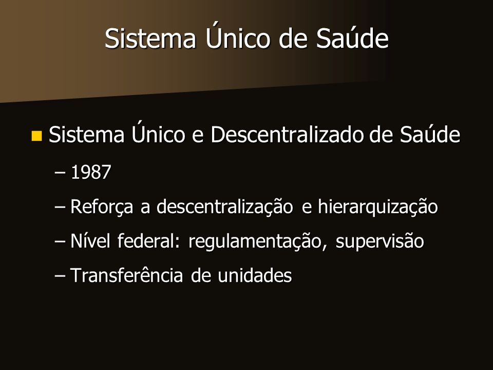 Sistema Único de Saúde Sistema Único e Descentralizado de Saúde 1987
