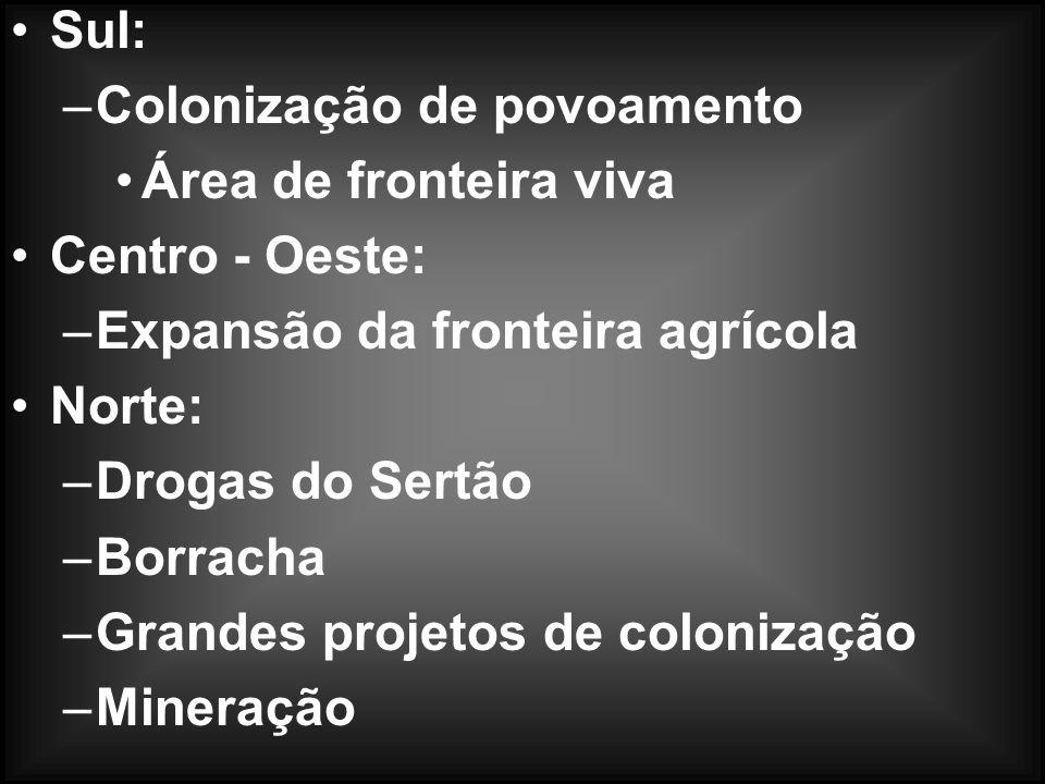 Sul:Colonização de povoamento. Área de fronteira viva. Centro - Oeste: Expansão da fronteira agrícola.