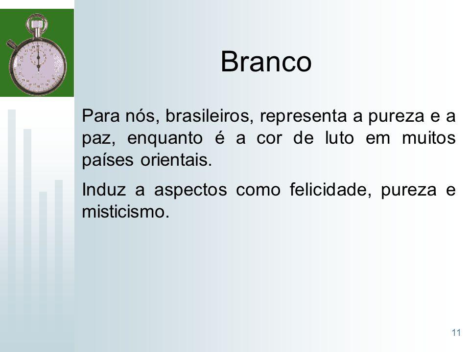 Branco Para nós, brasileiros, representa a pureza e a paz, enquanto é a cor de luto em muitos países orientais.