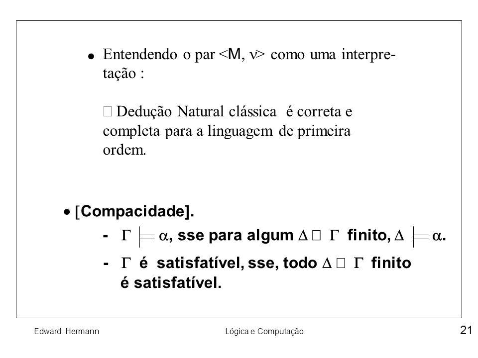 · Entendendo o par <M, n> como uma interpre- tação : Þ Dedução Natural clássica é correta e completa para a linguagem de primeira ordem.