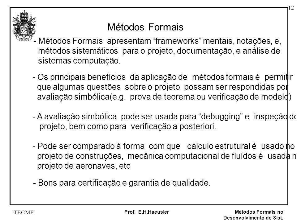 Métodos Formais - Métodos Formais apresentam frameworks mentais, notações, e, métodos sistemáticos para o projeto, documentação, e análise de.