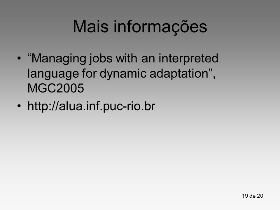 Mais informações Managing jobs with an interpreted language for dynamic adaptation , MGC2005.